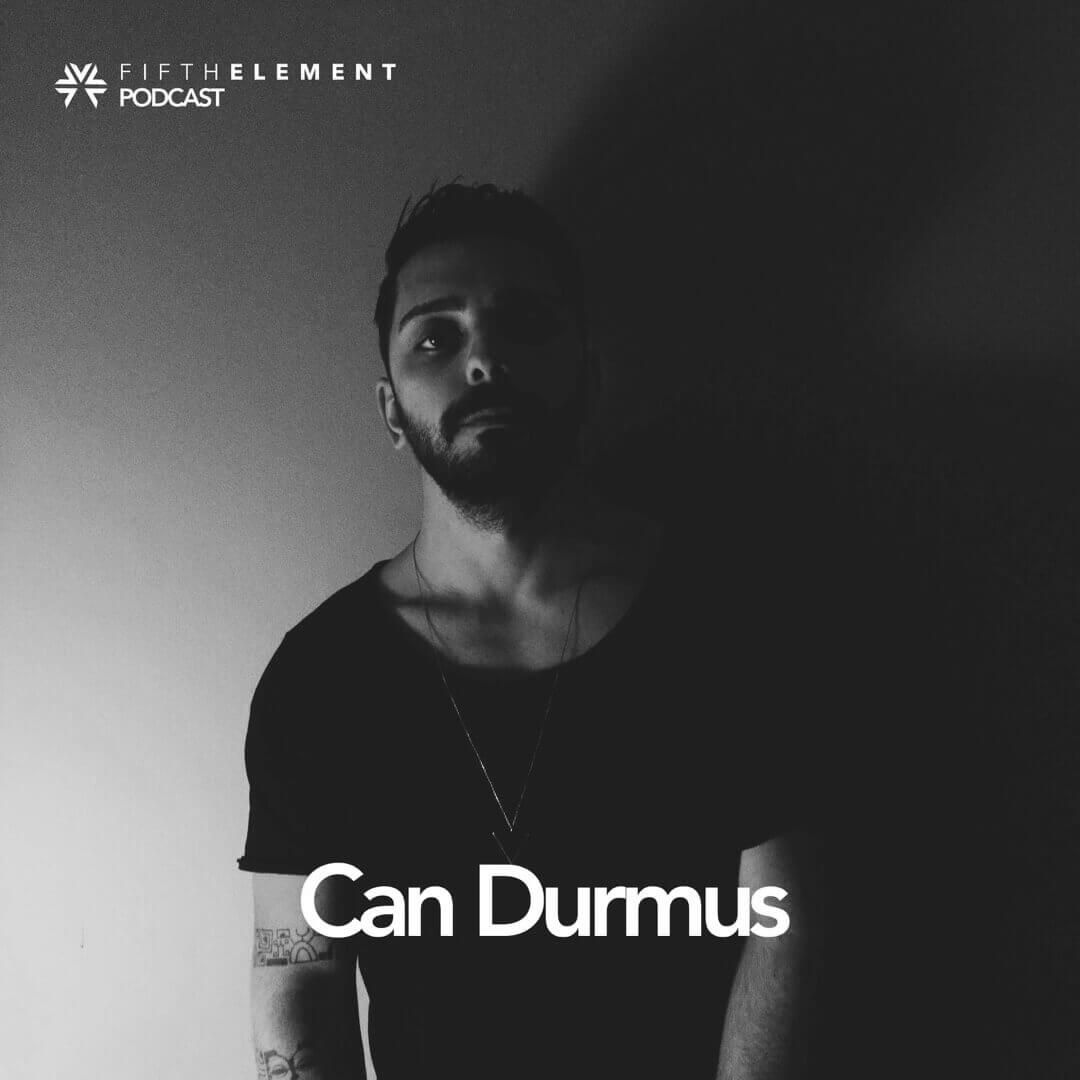 FIFTH ELEMENT Podcast: Can Durmus